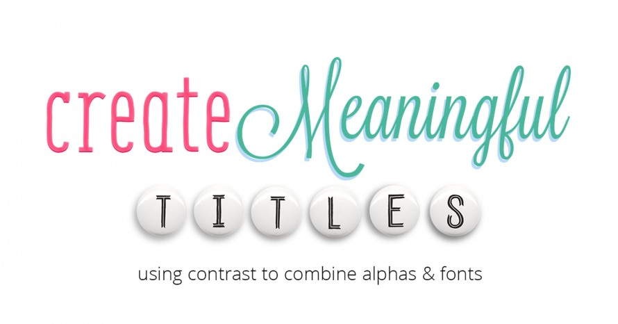 Create Meaningful Titles | Using contrast to combine fonts and alphas