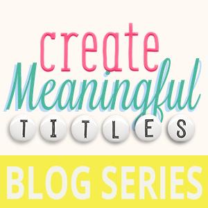 Digital Scrapbooking Tutorial Title Series by Carrie Arick